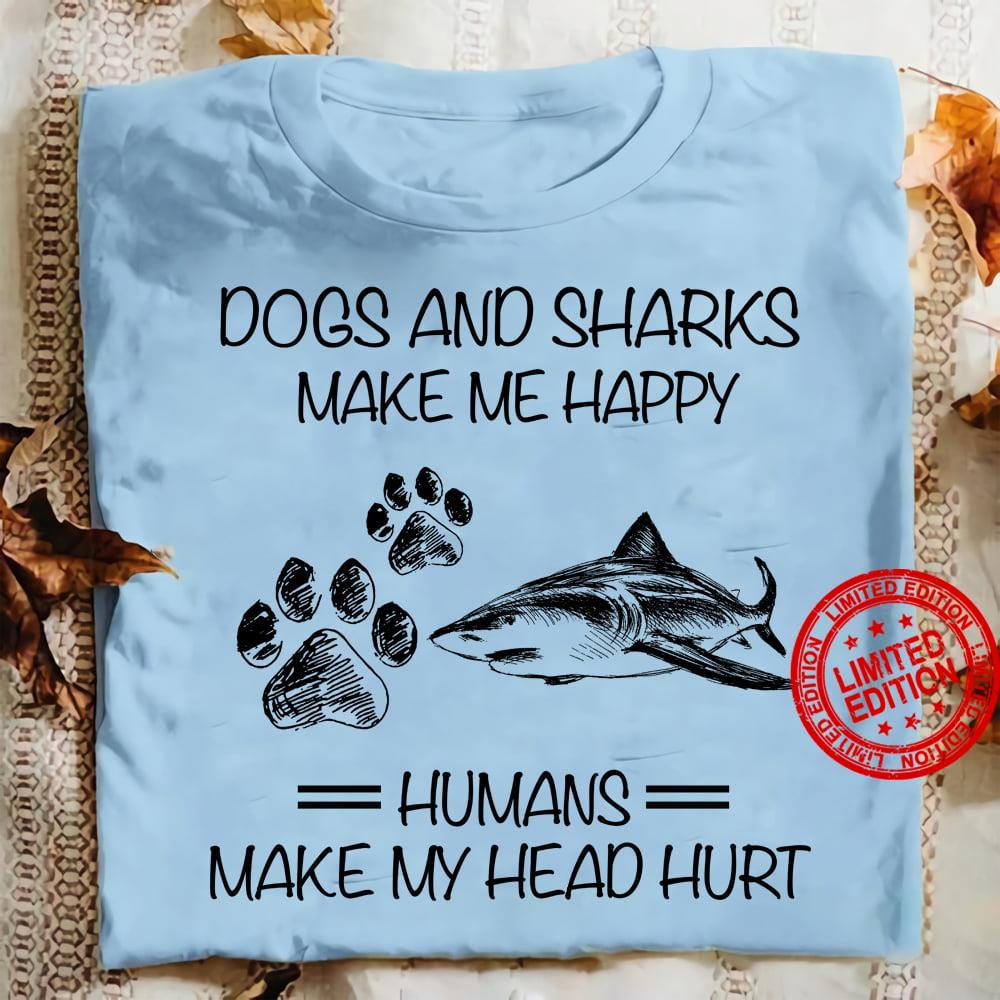 Dogs And Sharks Make Me Happy Humans Make My Head Hurt Shirt