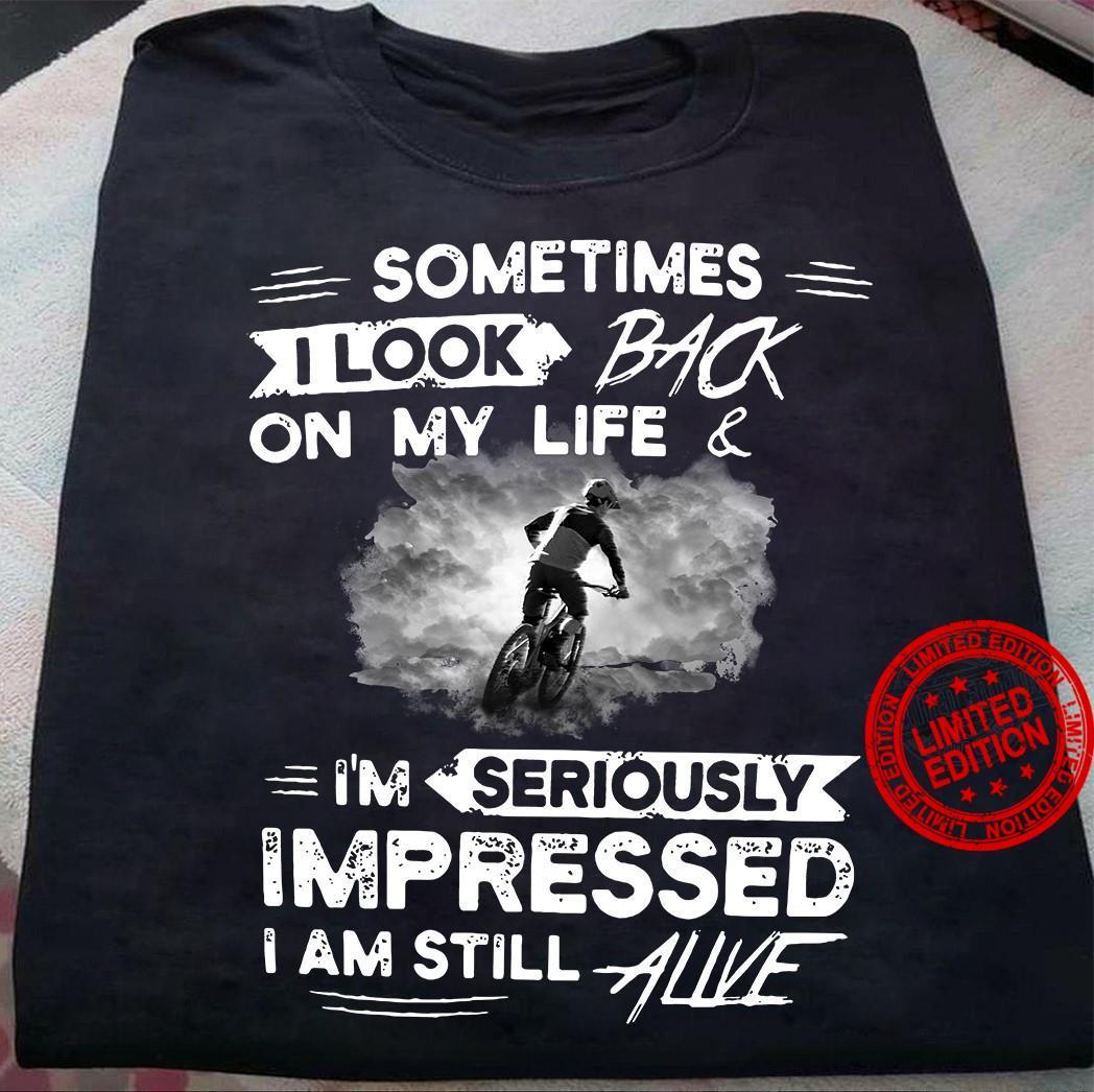 Sometimes I Look Back On My Life I'm Seriously Impressed I Am Still Alive Shirt