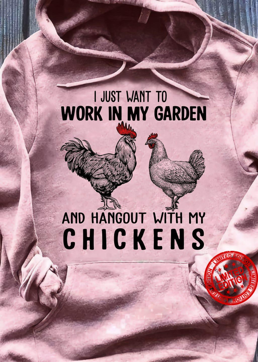 I Just Want To Work In My Garden And Hangout With My Chickens Shirt