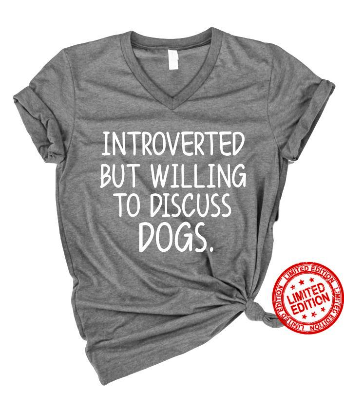 Introverted But Willing To Discuss Dogs Shirt