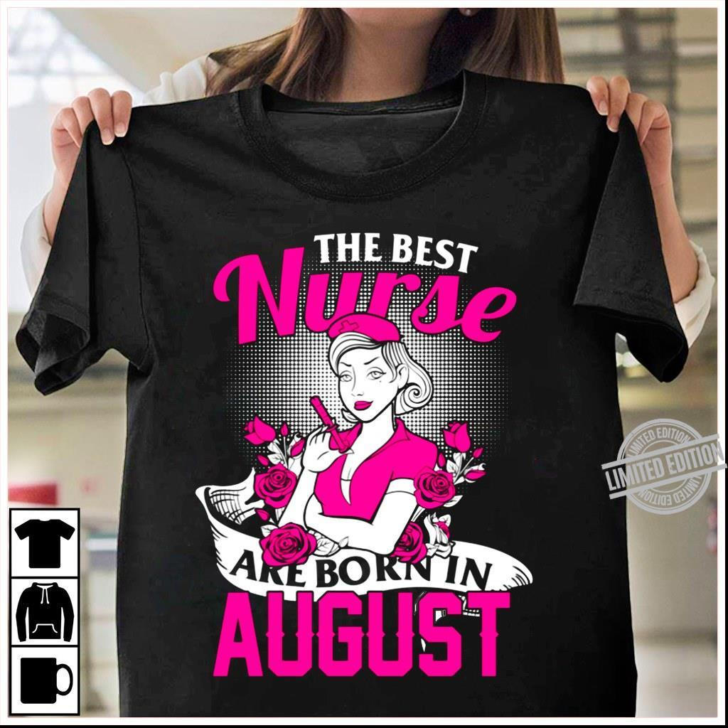 The Best Nurse Are Born In August Shirt